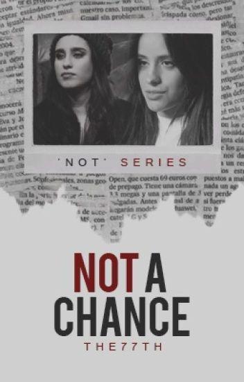 Not a Chance - Camren