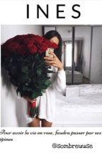 Ines | Pour avoir la vie en rose, faudra passer par ses épines. by sombreuuse