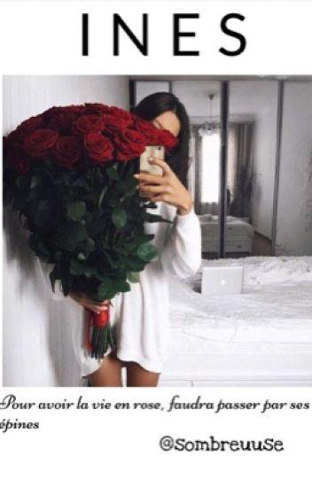 « INES | Pour avoir la vie en rose, faudra passer par ses épines » 🌹