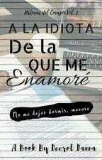 Notas: A La Idiota De La Que Me Enamoré {HDC Vol. 2} by SillyDreamsD