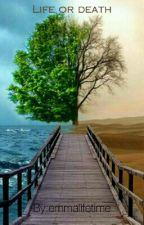 Life Or Death by emmalifetime