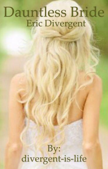 Dauntless Bride //Eric Divergent//