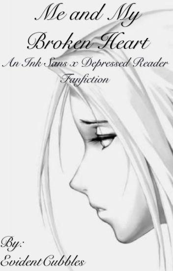 Me and My Broken Heart (Ink Sans X Reader)