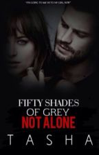 Fifty Shades Of Grey- Not Alone. *COMPLETED* by NoodleGirlNat