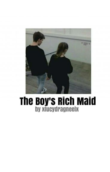 The Boy's Rich Maid - A NaLu Fanfic {COMPLETED}