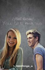 ✔You let me go...| Ft. Niall Horan|✔ by x_naomitje_x