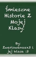 Śmieszne Historie Z Mojej Klasy!  by Zwariowanaax3