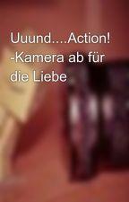 Uuund....Action! -Kamera ab für die Liebe by RosalyX