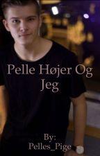 Pelle Højer Og Jeg {Afsluttet} by Pelles_Pige