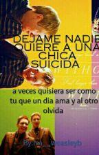 DEJAME NADIE QUIERE A UNA CHICA SUICIDA    **FRED WEASLEY Y TU** by isa__weasley