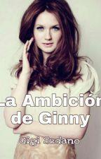 La Ambición De Ginny  by ParkShinSun