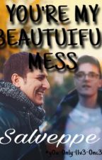 You are my beautiful mess by y0u-0nly-l1v3-0nc3