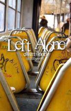 Left alone - Calum Hood [✔️] by inspiringFranta