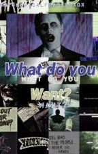 What do you want? / *Completed* by MyChemicalFrerardXOX