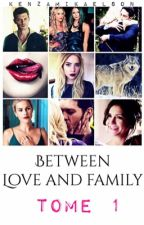 Between Love and Family Tome 1 [TERMINER] by KenzaMikaelson
