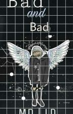 Bad And Bad - L.D M.D by MartineQueen