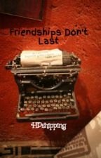 Friendships Don't Last by LoonyLuvgood14