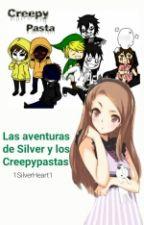 Las Aventuras De Silver y Los Creepypastas by 1SilverHeart1