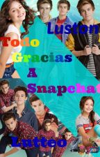 Todo Gracias a Snapchat -Soy Luna-(Lutteo)(Luston) by VanesaRomeroFernande