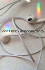 i don't fancy american candy | calfreezy by theTBqueen