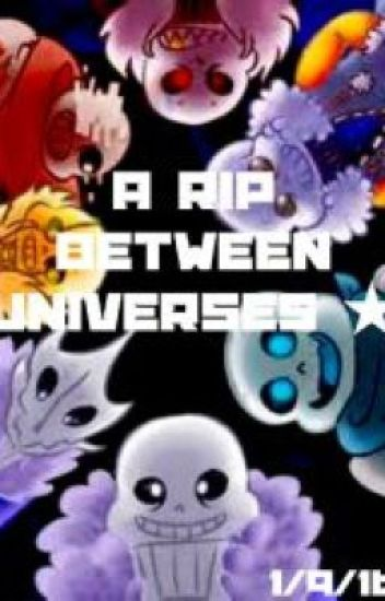A Rip Between Universes || Every Sans AU x Reader