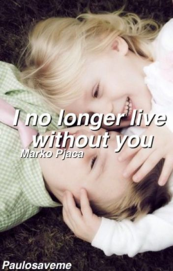 I NO LONGER LIVE WITHOUT YOU/M.P. (In revisione)