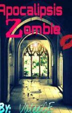 Apocalipsis Zombie. La historia de Valerie [Terminada, sin editar] by ValeeiCE