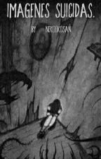 Imágenes Suicidas. by NekoOkosan