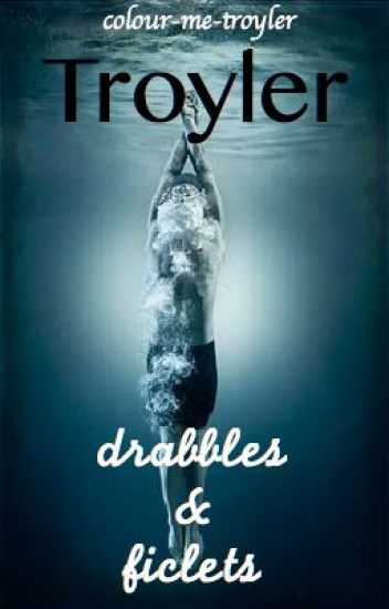 Troyler - drabbles & ficlets
