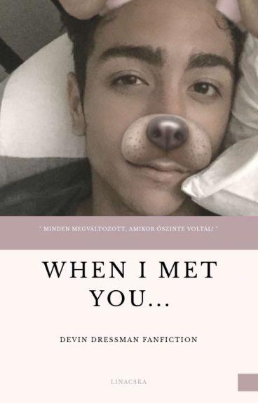 When I met you...