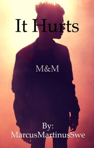 It Hurts ~M&M {AVSLUTAD}