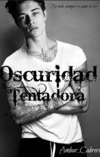 Oscuridad Tentadora by Ambar_Cabrera