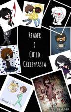 Reader x Child Creepypastas  by ThatCreepyFreak