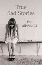 True Sad Stories by ally56624