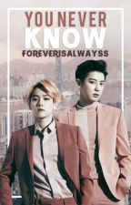 You Never Know | chanbaek | by ForeverIsAlwayss