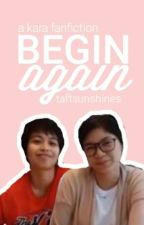 Begin Again - A KaRa (Mika Reyes & Ara Galang) Fanfiction by taftsunshines