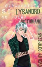 [Si Lysandro no fuera victoriano...] by Sarahpatata