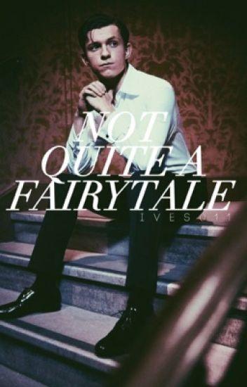 not quite a fairytale • tom holland (hiatus)