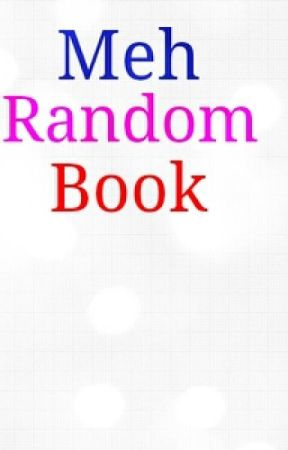 Meh Book of Random by NaturallyUnfunny