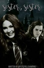 Sister, Sister - Hermione Granger  by MysticFallsVampire