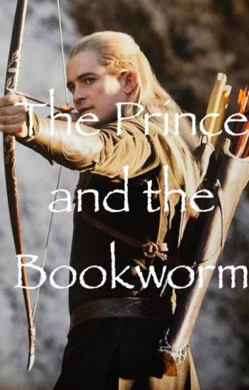 The Prince and the Bookworm {Legolas x Reader ...
