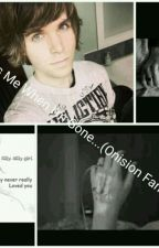 Miss Me When I'm Gone...(Onision Fanfiction) by Sorryimlateee