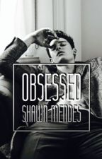 Obsessed - Shawn Mendes  by writingwhore
