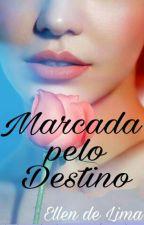Marcada Pelo Destino by EllenCristianeLima