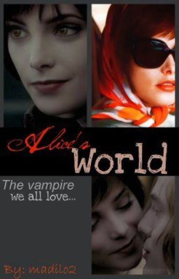 Alice's World (Twilight fan fiction!!)
