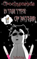 Creepypastas|| Is The Type Of Father... by ZoyUnaLokiya