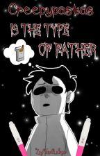 Creepypastas  Is The Type of father... by ZoyUnaLokiya