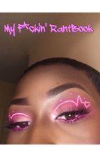 My F*ckin' RantBook R|B by Makemba_