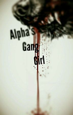 Alpha's Gang Girl by Crazy_kid_23