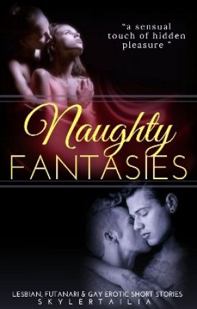Naughty Fantasies by MrsSkylerTailia